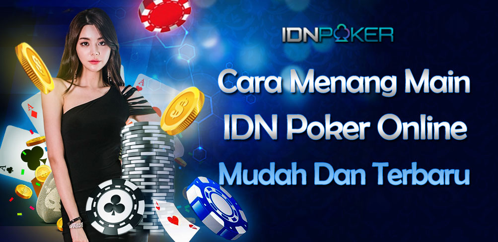 How To Win Play IDN Poker Online Easy And Latest